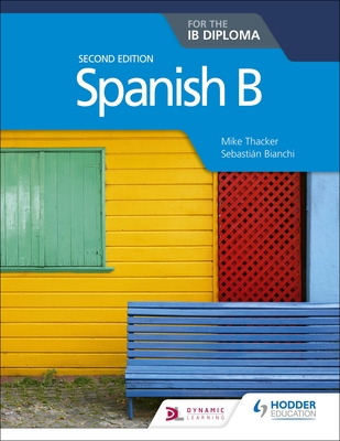 Spanish B for the Ib Diploma Second Edition - Thacker, Mike, and Bianchi