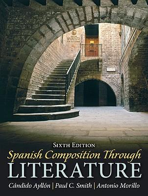 Spanish Composition Through Literature - Ayllon, Candido, and Smith, Paul C, and Morillo, Antonio