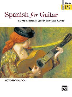 Spanish for Guitar -- Masters in Tab: Easy to Intermediate Solos by the Spanish Masters - Wallach, Howard