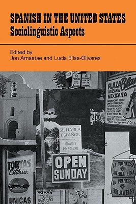 Spanish in the United States: Sociolinguistic Aspects - Amastae, Jon, Professor (Photographer), and Elias-Olivares, Lucia (Photographer), and El As-Olivares, Lucia (Editor)