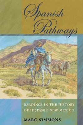 Spanish Pathways: Readings in the History of Hispanic New Mexico - Simmons, Marc
