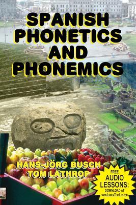 Spanish Phonetics and Phonemics - Busch, Hans-Jorg, and Lathrop, Tom