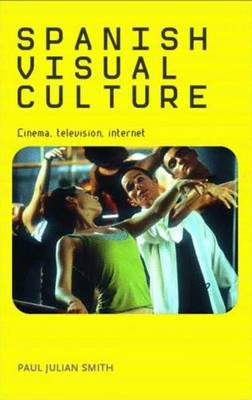 Spanish Visual Culture: Cinema, Television, Internet - Smith, Paul Julian
