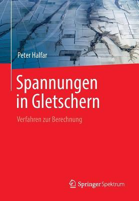 Spannungen in Gletschern: Verfahren Zur Berechnung - Halfar, Peter
