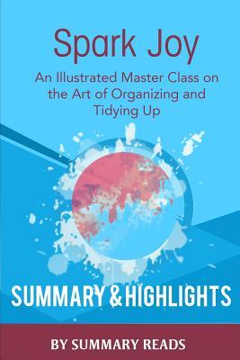 Spark Joy: An Illustrated Master Class on the Art of Organizing by Marie Kondo Summary & Highlights - Reads, Summary