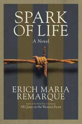 Spark of Life - Remarque, Erich Maria, and Stern, James (Translated by)