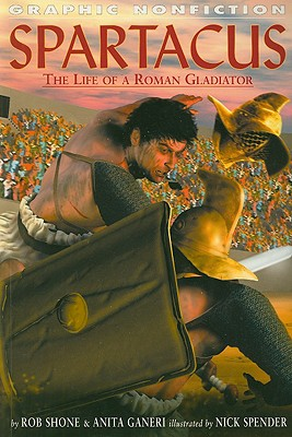 Spartacus: The Life of a Roman Gladiator - Shone, Rob, and Ganeri, Anita