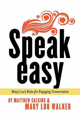 Speak Easy: Mary Lou's Rules for Engaging Conversation - Walker, Mary Lou