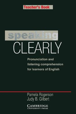 Speaking Clearly Teacher's Book: Pronunciation and Listening Comprehension for Learners of English - Rogerson, Pamela, and Gilbert, Judy B.