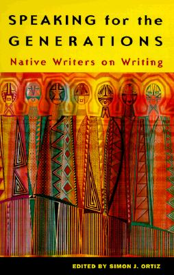 Speaking for the Generations: Native Writers on Writing - Ortiz, Simon J (Editor)