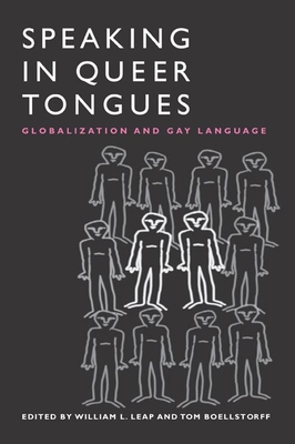 Speaking in Queer Tongues: Globalization and Gay Language - Leap, William L (Editor), and Boellstorff, Tom, Professor (Editor)