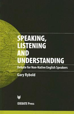Speaking, Listening and Understanding: Debate for Non-Native-English Speakers - Rybold, Gary
