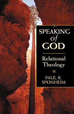 Speaking of God: Relational Theology - Sponheim, Paul, Dr.