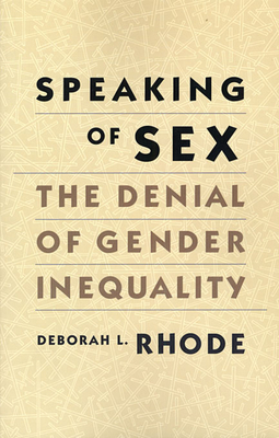 Speaking of Sex: The Denial of Gender Inequality - Rhode, Deborah L
