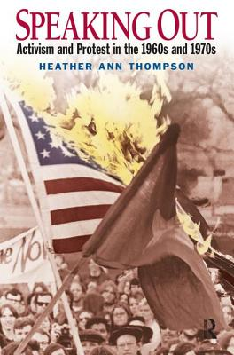 Speaking Out: Activism and Protest in the 1960s and 1970s - Thompson, Heather Ann (Editor)