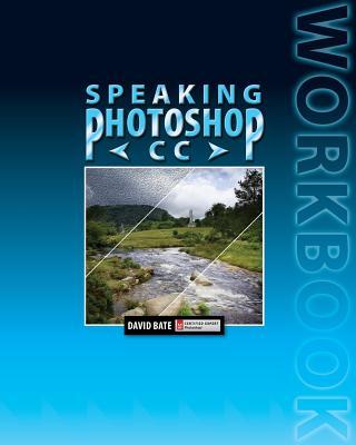 Speaking Photoshop CC Workbook - Bate, David S