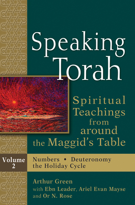 Speaking Torah Vol 2: Spiritual Teachings from Around the Maggid's Table - Green, Arthur, Dr. (Editor), and Leader, Ebn, Rabbi, and Mayse, Ariel Evan