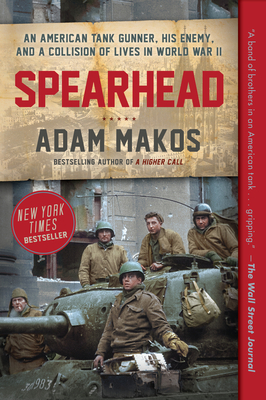Spearhead: An American Tank Gunner, His Enemy, and a Collision of Lives in World War II - Makos, Adam