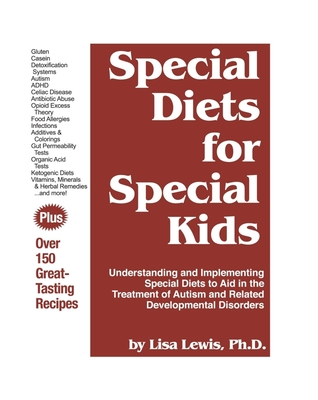 Special Diets for Special Kids: Understanding and Implementing a Gluten and Casein Free Diet to Aid in the Treatment of Autism and Related Developmental Disorders - Lewis, Lisa, Ph.D.