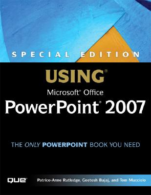 Special Edition Using Microsoft Office PowerPoint 2007 - Rutledge, Patrice-Anne, and Bajaj, Geetesh