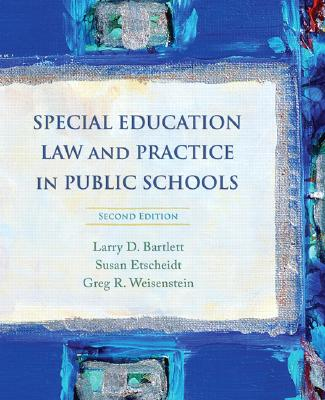Special Education Law and Practice in Public Schools - Bartlett, Larry D, and Etscheidt, Susan, and Weisenstein, Greg R