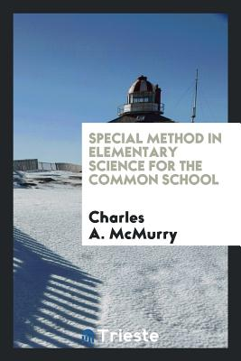 Special Method in Elementary Science for the Common School - McMurry, Charles A