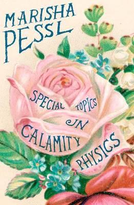 Special Topics in Calamity Physics - Pessl, Marisha