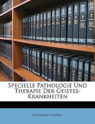 Specielle Pathologie Und Therapie Der Geistes-Krankheiten - Schle, Heinrich, and Schule, Heinrich