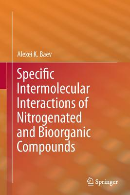 Specific Intermolecular Interactions of Nitrogenated and Bioorganic Compounds - Baev, Alexei K