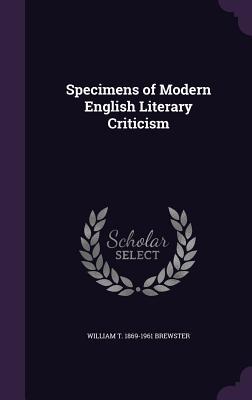 Specimens of Modern English Literary Criticism - Brewster, William T 1869-1961