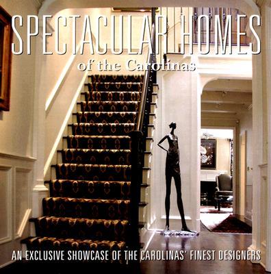 Spectacular Homes of the Carolinas - Carabet, Brian, and Shand, John
