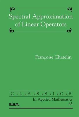 Spectral Approximation of Linear Operators - Chatelin, Francoise