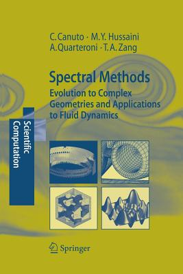 Spectral Methods: Evolution to Complex Geometries and Applications to Fluid Dynamics - Canuto, Claudio, and Hussaini, M Yousuff, and Quarteroni, Alfio
