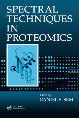 Spectral Techniques in Proteomics - Sem, Daniel S (Editor)