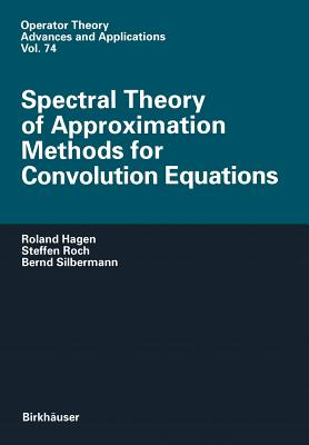 Spectral Theory of Approximation Methods for Convolution Equations - Hagen, Roland, and Roch, Steffen, and Silbermann, Bernd