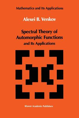 Spectral Theory of Automorphic Functions: And Its Applications - Venkov, A B