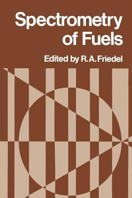 Spectrometry of Fuels - Friedel, R A