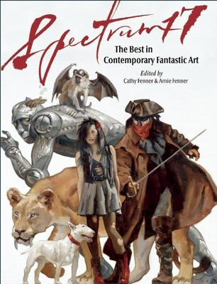 Spectrum 17: The Best in Contemporary Fantastic Art - Fenner, Cathy (Editor), and Fenner, Arnie (Editor)