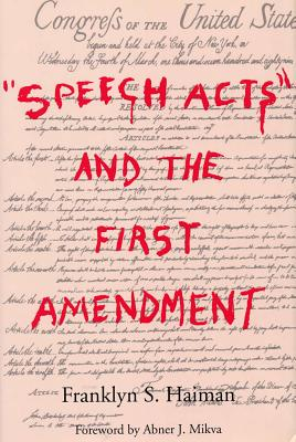 Speech Acts and the First Amendment - Haiman, Franklyn S
