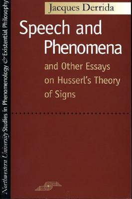 Speech and Phenomena: And Other Essays on Husserl's Theory of Signs - Derrida, Jacques, Professor, and Allison, David B, Dr., Ph.D. (Translated by), and Garver, Newton (Preface by)