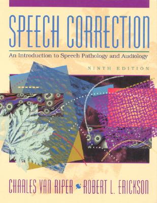Speech Correction: An Introduction to Speech Pathology and Audiology - Van Riper, Charles, and Van Riper, Cahrles, and Erickson, Robert L