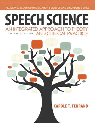 Speech Science: An Integrated Approach to Theory and Clinical Practice - Ferrand, Carole T.