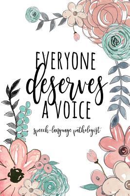 Speech Therapist Notebook / 6x9 SLP Journal / Everyone Deserves a Voice / Floral SLP Gift for Notes Journaling / Speech Therapist Gift - Co, Happy Eden