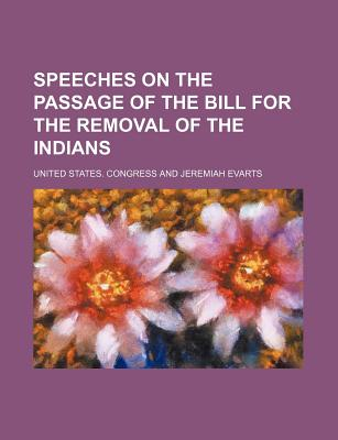 Speeches on the Passage of the Bill for the Removal of the Indians - Congress, United States, Professor