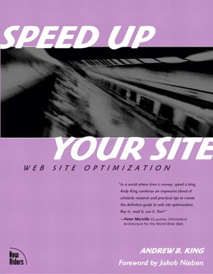 Speed Up Your Site: Web Site Optimization - King, Andrew B, and Nielsen, Jakob, Ph.D. (Foreword by)