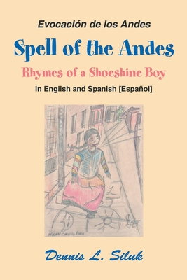 Spell of the Andes: Rhymes of a Shoeshine Boy - Siluk, Dennis L