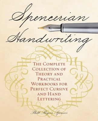 Spencerian Handwriting: The Complete Collection of Theory and Practical Workbooks for Perfect Cursive and Hand Lettering - Spencer, Platts Roger