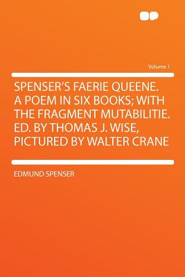 Spenser's Faerie Queene. a Poem in Six Books; With the Fragment Mutabilitie. Ed. by Thomas J. Wise, Pictured by Walter Crane Volume 3 - Spenser, Edmund, Professor (Creator)