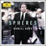 Spheres - Chie Peters (violin); Christiane Starke (cello); Daniel Hope (violin); Jacques Ammon (piano); Jochen Carls (double bass); Juan Lucas Aisemberg (viola); Berlin Radio Chorus (choir, chorus); Deutsches Kammerorchester Berlin; Simon Halsey (conductor)