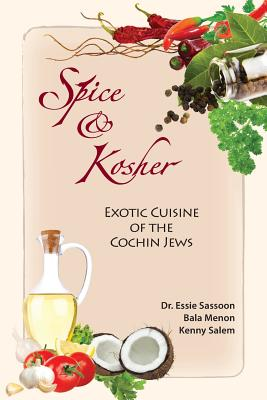 Spice & Kosher - Exotic Cuisine of the Cochin Jews - Sassoon, Essie, Dr., and Menon, Bala, and Salem, Kenny